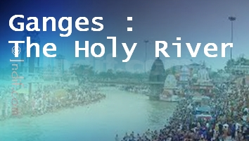 Ganges/Ganga -  The Holy River of India